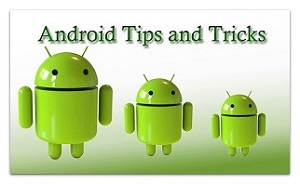 Android Tricks and Tips