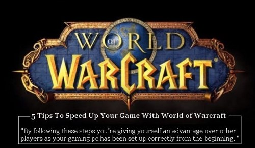 5 Tips To Speed Up Your Game With WoW