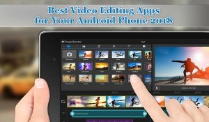 Best Video Editing Apps for Your Android Phone 2018